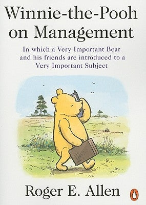 Winnie-The-Pooh on Management: In Which a Very Important Bear and His Friends Are Introduced to a Very Important Subject by Allen, Roger E.