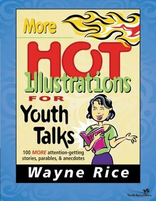 More Hot Illustrations for Youth Talks by Rice, Wayne