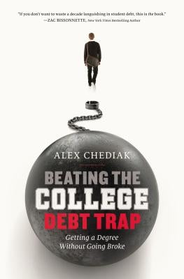 Beating the College Debt Trap: Getting a Degree Without Going Broke by Chediak, Alex