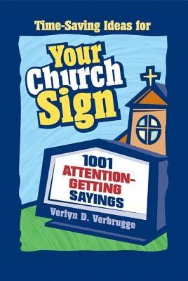 Your Church Sign: 1001 Attention-Getting Sayings by Verbrugge, Verlyn