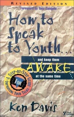 How to Speak to Youth . . . and Keep Them Awake at the Same Time: A Step-By-Step Guide for Improving Your Talks by Davis, Ken