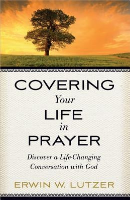 Covering Your Life in Prayer by Lutzer, Erwin W.