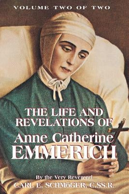 The Life & Revelations of Anne Catherine Emmerich, Vol. 2 by Schmoger, K. E.