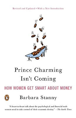 Prince Charming Isn't Coming: How Women Get Smart about Money by Stanny, Barbara