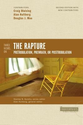 Three Views on the Rapture: Pretribulation, Prewrath, or Posttribulation by Blaising, Craig A.
