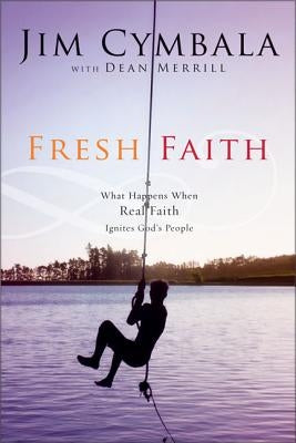 Fresh Faith: What Happens When Real Faith Ignites God's People by Cymbala, Jim