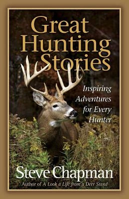 Great Hunting Stories by Chapman, Steve