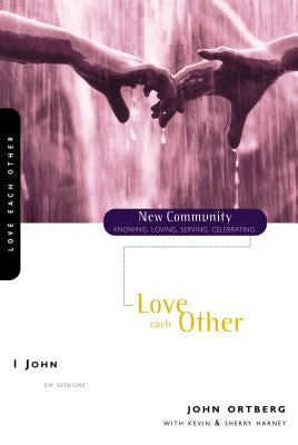 1 John: Love Each Other by Ortberg, John