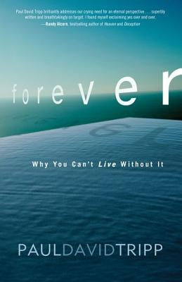 Forever: Why You Can't Live Without It by Tripp, Paul David
