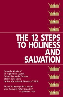 The Twelve Steps to Holiness and Salvation by Liguori, St Alphonsus
