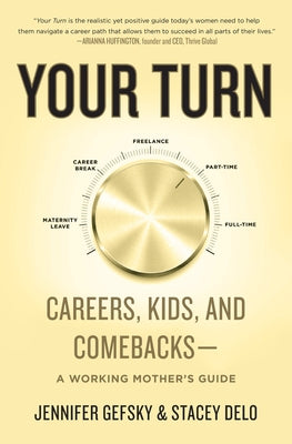 Your Turn: Careers, Kids, and Comebacks--A Working Mother's Guide by Gefsky, Jennifer