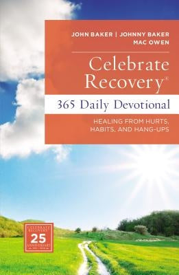 Celebrate Recovery 365 Daily Devotional: Healing from Hurts, Habits, and Hang-Ups by Baker, John