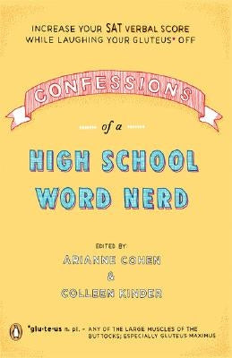 Confessions of a High School Word Nerd: Increase Your SAT Verbal Score While Laughing Your Gluteus Off by Cohen, Arianne