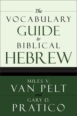 The Vocabulary Guide to Biblical Hebrew by Van Pelt, Miles V.