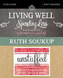 Living Well, Spending Less / Unstuffed Study Guide: Eight Weeks to Redefining the Good Life and Living It by Soukup, Ruth