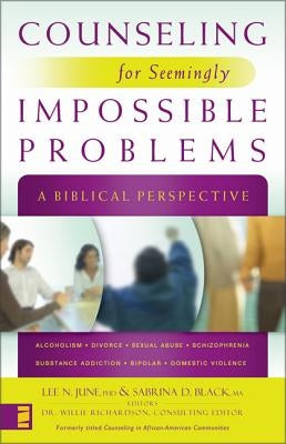 Counseling for Seemingly Impossible Problems: A Biblical Perspective by June, Lee N.