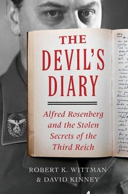 The Devil's Diary: Alfred Rosenberg and the Stolen Secrets of the Third Reich by Wittman, Robert K.