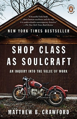 Shop Class as Soulcraft: An Inquiry Into the Value of Work by Crawford, Matthew B.