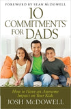 10 Commitments(tm) for Dads: How to Have an Awesome Impact on Your Kids by McDowell, Josh