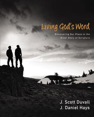 Living God's Word: Discovering Our Place in the Grand Story of Scripture by Duvall, J. Scott