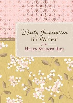 Daily Inspiration for Women from Helen Steiner Rice by Rice, Helen Steiner