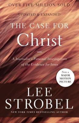 The Case for Christ: A Journalist's Personal Investigation of the Evidence for Jesus by Strobel, Lee