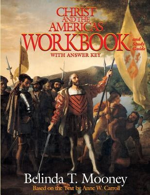 Christ and the Americas Workbook: And Study Guide (with Answer Key) by Mooney, Belinda T.
