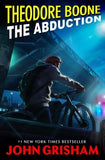 Theodore Boone: The Abduction by Grisham, John