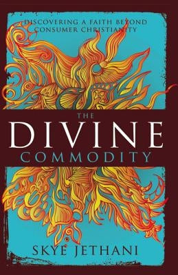The Divine Commodity: Discovering a Faith Beyond Consumer Christianity by Zondervan