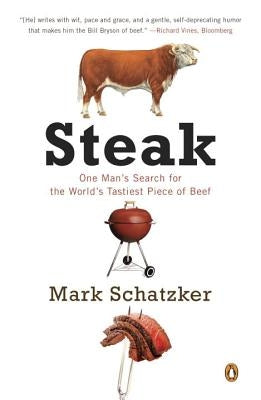 Steak: One Man's Search for the World's Tastiest Piece of Beef by Schatzker, Mark