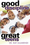 Good Discipline, Great Teens by Guarendi, Ray