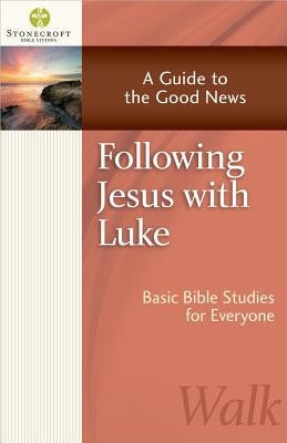 Following Jesus with Luke: A Guide to the Good News by Stonecroft Ministries