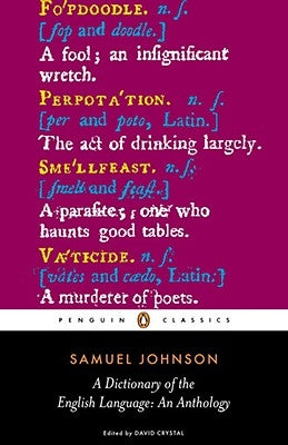 A Dictionary of the English Language: An Anthology by Johnson, Samuel
