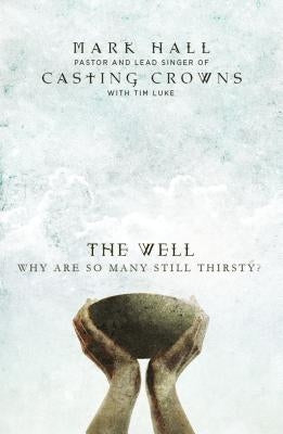 The Well: Why Are So Many Still Thirsty? by Hall, Mark