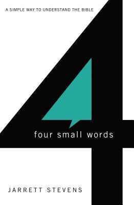 Four Small Words: A Simple Way to Understand the Bible by Stevens, Jarrett