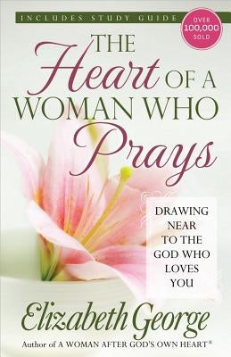The Heart of a Woman Who Prays by George, Elizabeth