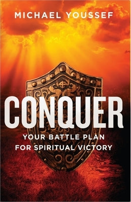 Conquer: Your Battle Plan for Spiritual Victory by Youssef, Michael