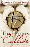 When Life and Beliefs Collide: How Knowing God Makes a Difference by James, Carolyn Custis