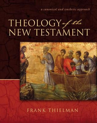 Theology of the New Testament: A Canonical and Synthetic Approach by Thielman, Frank S.