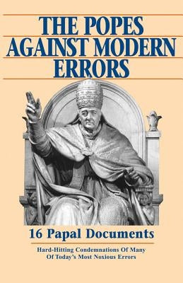 Popes Against Modern Errors: 16 Famous Papal Documents by Tan Books