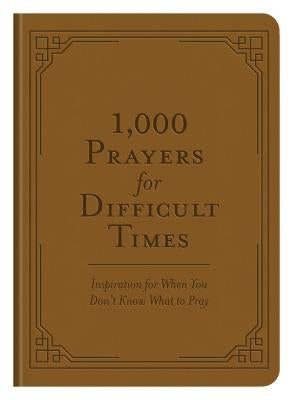 1,000 Prayers for Difficult Times by Compiled by Barbour Staff