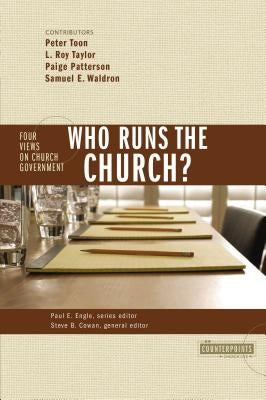 Who Runs the Church?: 4 Views on Church Government by Gundry, Stanley N.