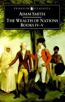 The Wealth of Nations: Books IV-V by Smith, Adam