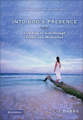 Into God's Presence: Listening to God Through Prayer and Meditation by Babbs, Liz