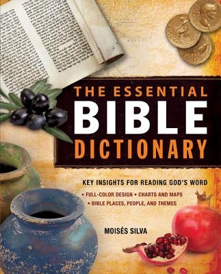 The Essential Bible Dictionary: Key Insights for Reading God's Word by Silva, Moisés