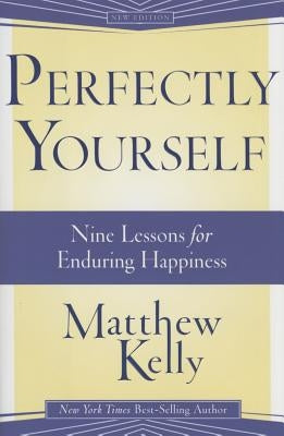 Perfectly Yourself: Nine Lessons for Enduring Happiness by Kelly, Matthew