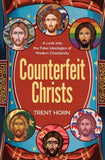 Counterfeit Christs: A Look Into the False Ideologies of Modern Christianity by Horn, Trent