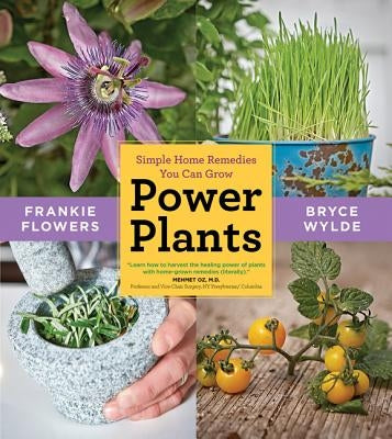 Power Plants: Simple Home Remedies You Can Grow by Flowers, Frankie