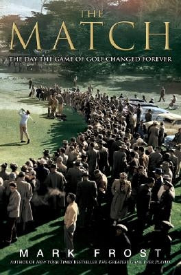The Match: The Day the Game of Golf Changed Forever by Frost, Mark
