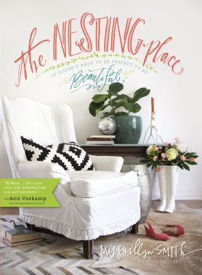 The Nesting Place: It Doesn't Have to Be Perfect to Be Beautiful by Smith, Myquillyn